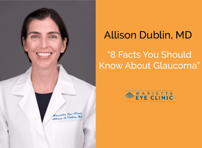 Allison Dublin, MD is a glaucoma and cataract specialist at the Marietta Eye Clinic.