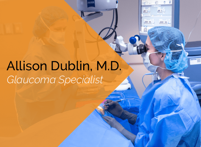 Dr. Allison Dublin is an ophthalmologist and glaucoma specialist at the Marietta Eye Clinic.