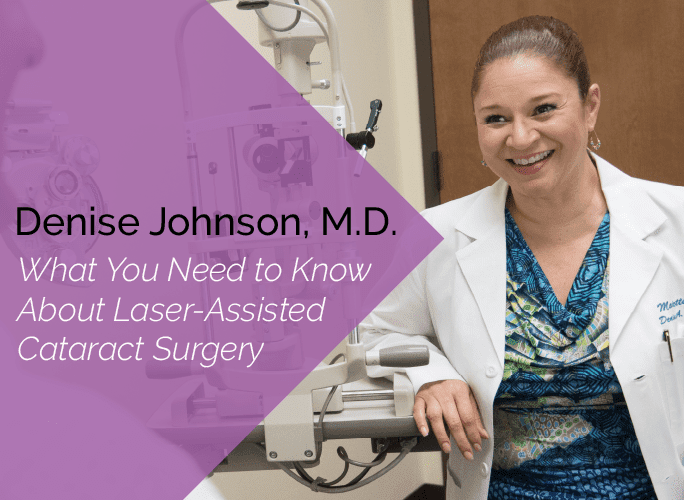 Denise Johnson, M.D. is an ophthalmologist and cataract specialist at the Marietta Eye Clinic.