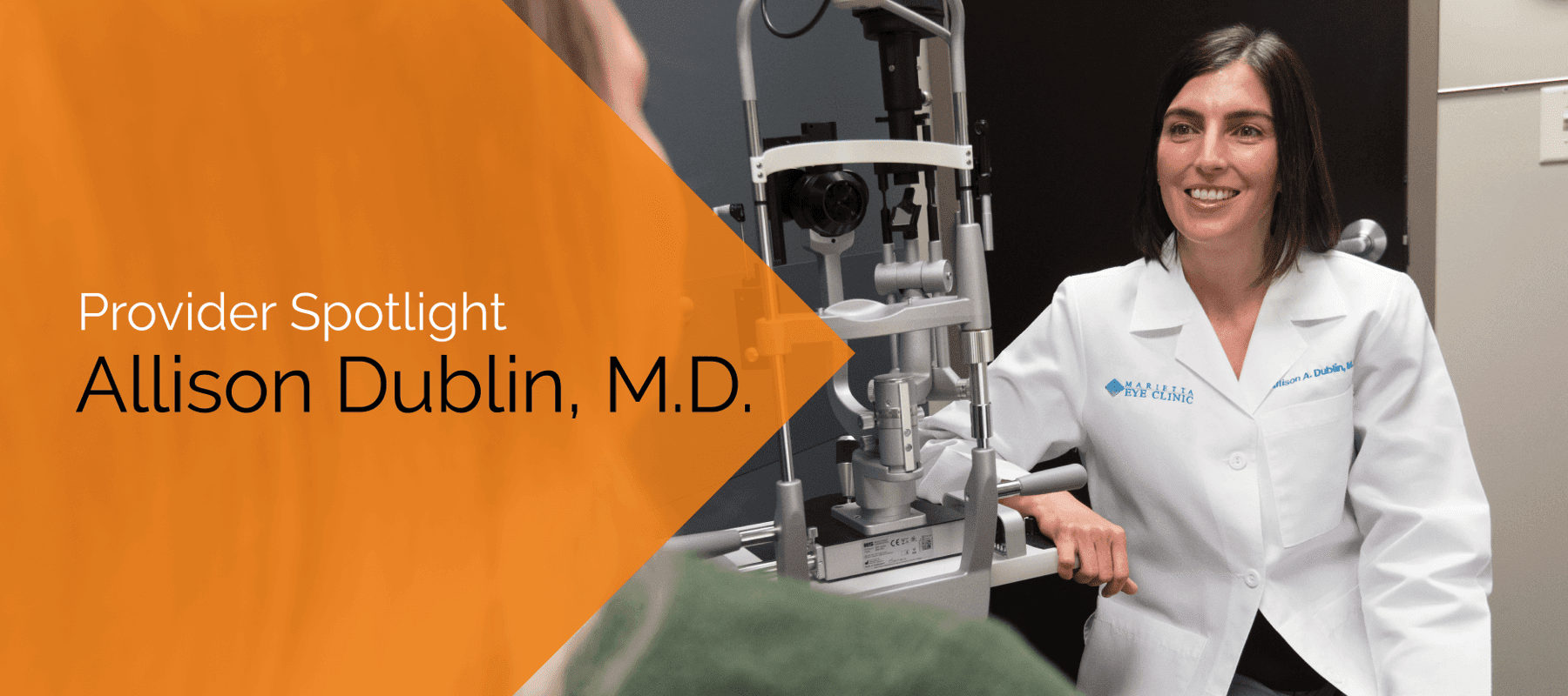 Allison Dublin, M.D. is an ophthalmologist, cataract surgeon, and glaucoma specialist at the Marietta Eye Clinic.