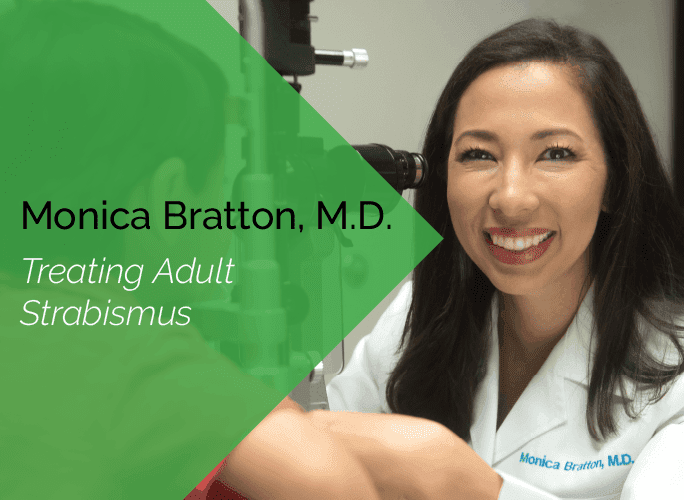 Dr. Monica Bratton is a pediatric ophthalmologist and adult strabismus specialist.